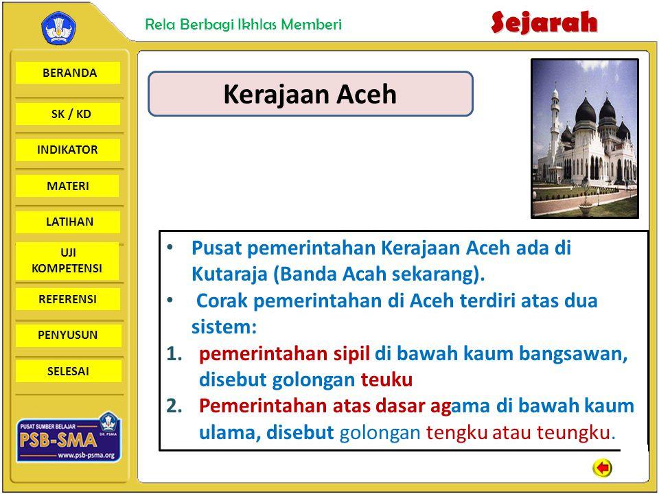 Kerajaan Aceh Pusat pemerintahan Kerajaan Aceh ada di Kutaraja (Banda Acah sekarang). Corak pemerintahan di Aceh terdiri atas dua sistem: