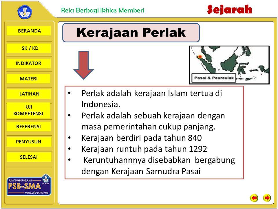 Kerajaan Perlak Perlak adalah kerajaan Islam tertua di Indonesia.