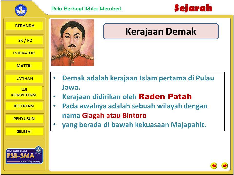 Kerajaan Demak Demak adalah kerajaan Islam pertama di Pulau Jawa.