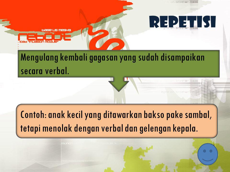 Repetisi Mengulang kembali gagasan yang sudah disampaikan secara verbal.