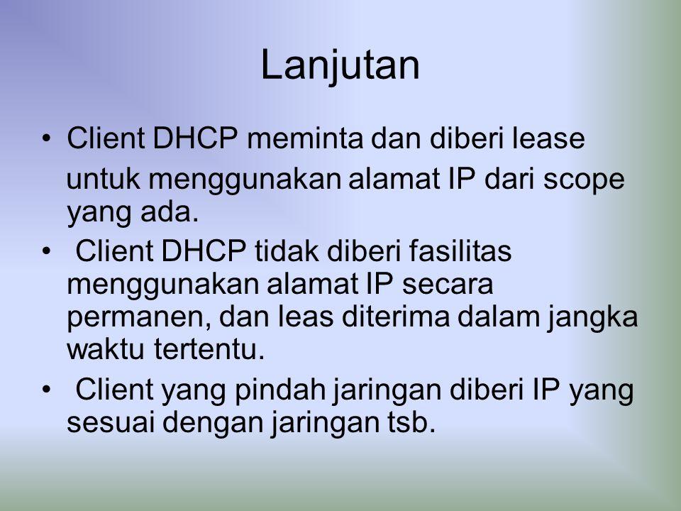 Lanjutan Client DHCP meminta dan diberi lease