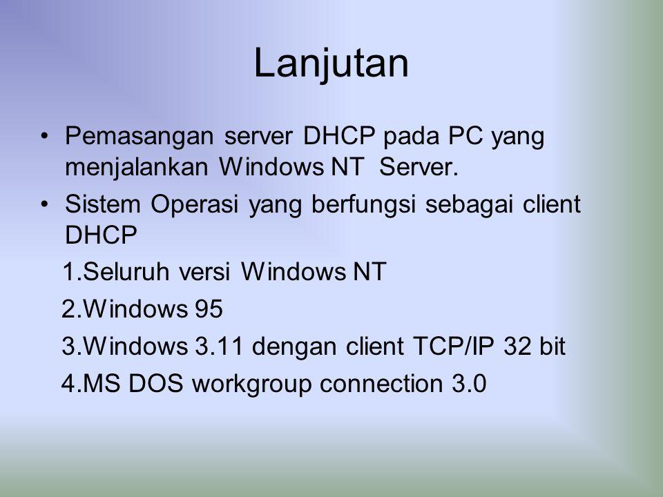 Lanjutan Pemasangan server DHCP pada PC yang menjalankan Windows NT Server. Sistem Operasi yang berfungsi sebagai client DHCP.