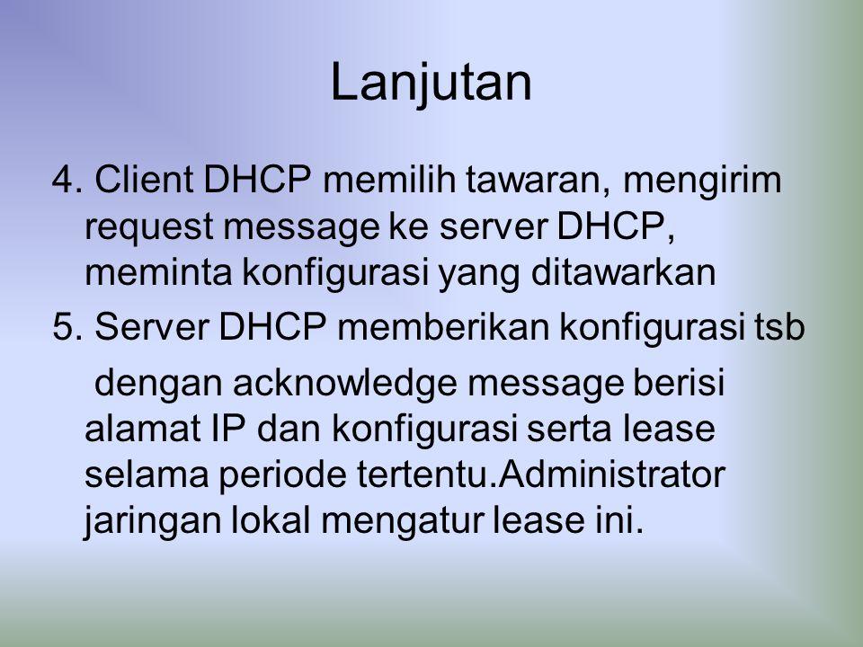 Lanjutan 4. Client DHCP memilih tawaran, mengirim request message ke server DHCP, meminta konfigurasi yang ditawarkan.