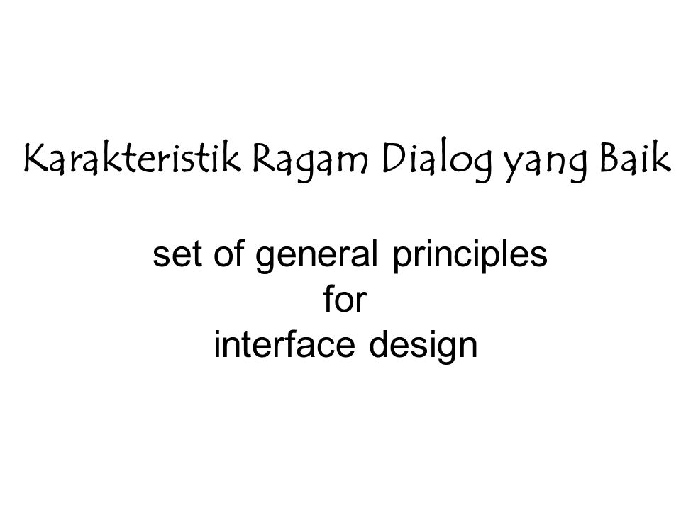Karakteristik Ragam Dialog yang Baik set of general principles for interface design