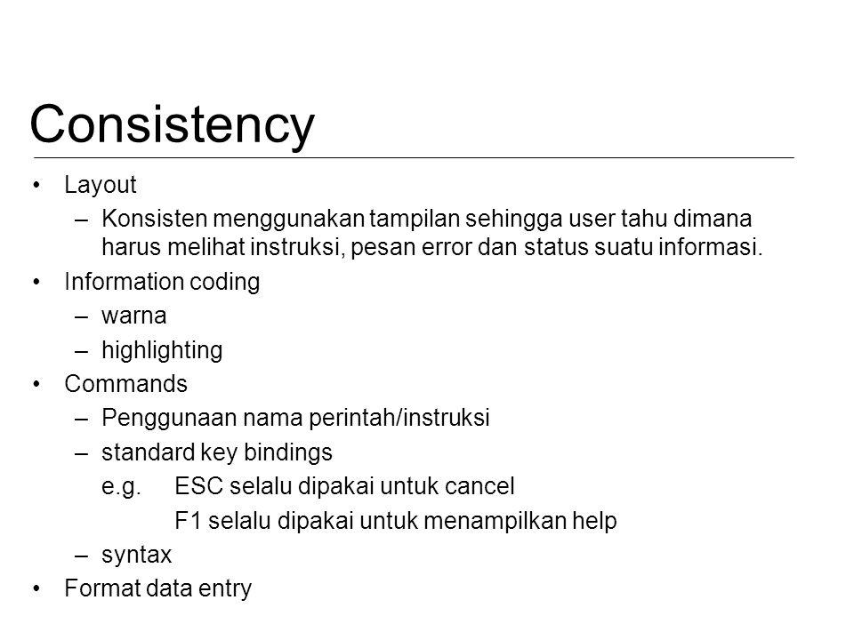 Consistency Layout. Konsisten menggunakan tampilan sehingga user tahu dimana harus melihat instruksi, pesan error dan status suatu informasi.