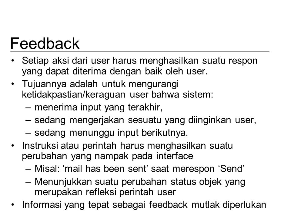 Feedback Setiap aksi dari user harus menghasilkan suatu respon yang dapat diterima dengan baik oleh user.