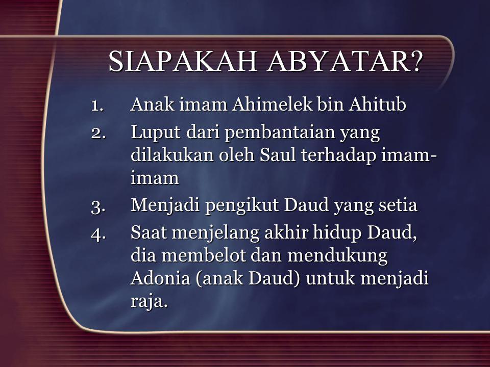 SIAPAKAH ABYATAR Anak imam Ahimelek bin Ahitub