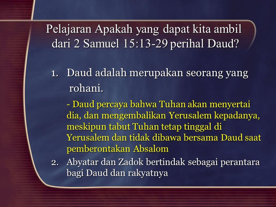 Pelajaran Apakah yang dapat kita ambil dari 2 Samuel 15:13-29 perihal Daud