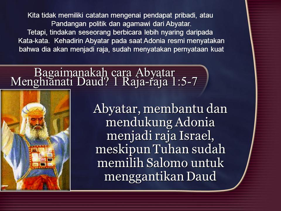 Bagaimanakah cara Abyatar Menghianati Daud 1 Raja-raja 1:5-7