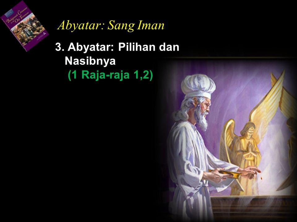 3. Abyatar: Pilihan dan Nasibnya (1 Raja-raja 1,2)