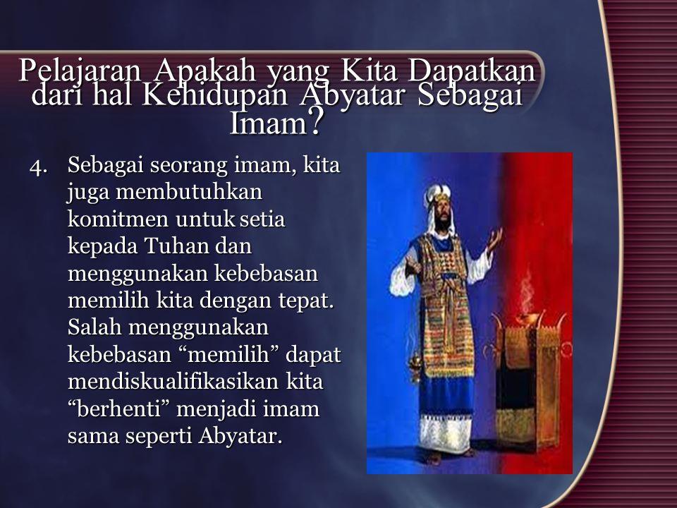 Pelajaran Apakah yang Kita Dapatkan dari hal Kehidupan Abyatar Sebagai Imam