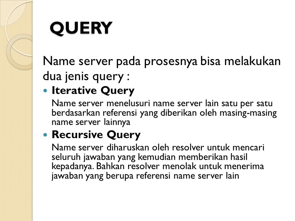 QUERY Name server pada prosesnya bisa melakukan dua jenis query :