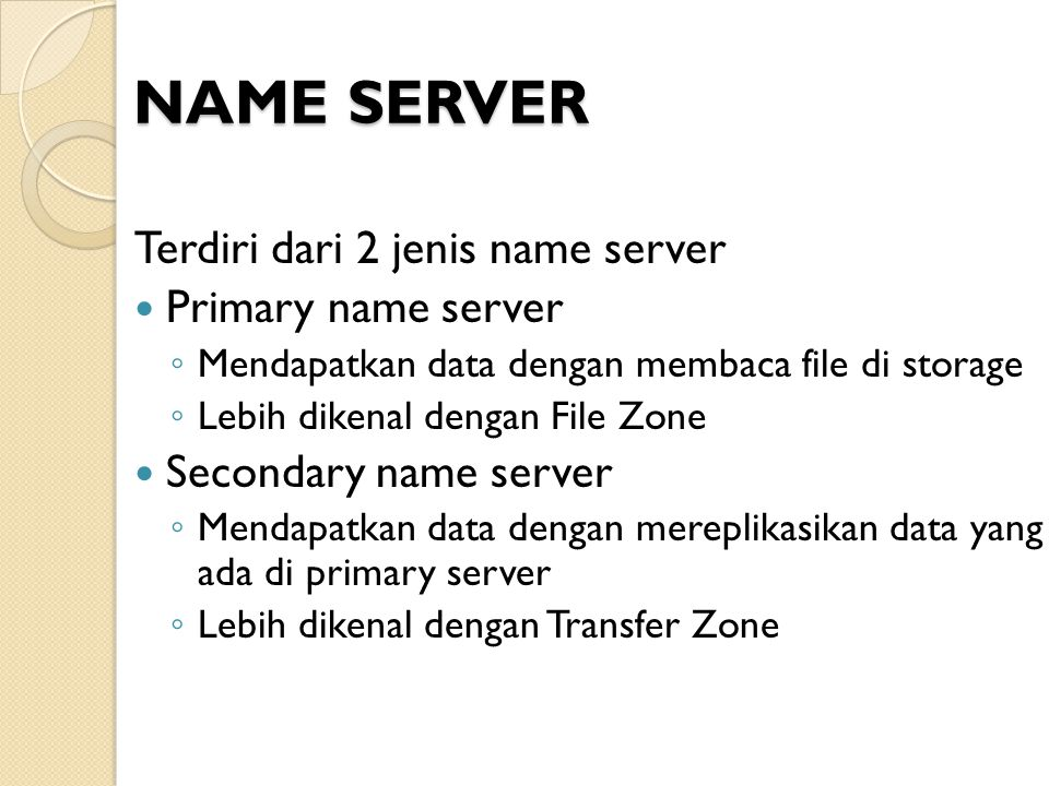 NAME SERVER Terdiri dari 2 jenis name server Primary name server