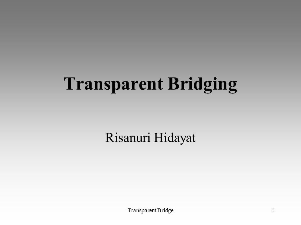 Transparent Bridging Risanuri Hidayat Transparent Bridge