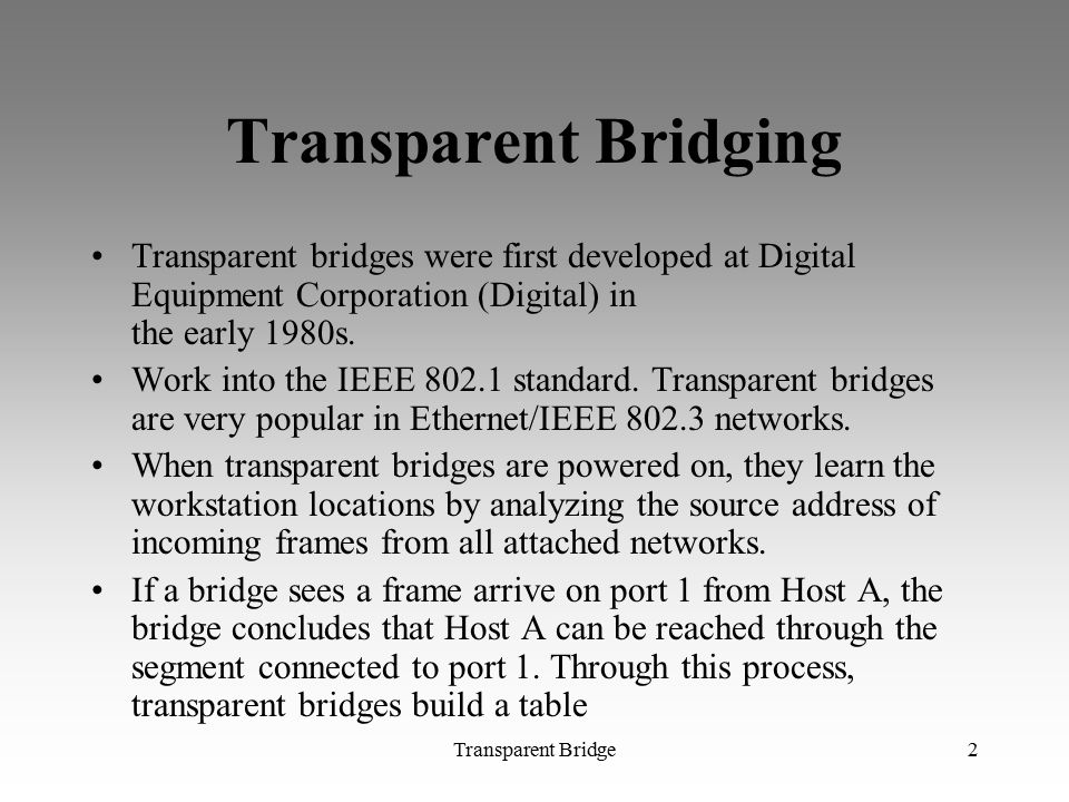 Transparent Bridging Transparent bridges were first developed at Digital Equipment Corporation (Digital) in the early 1980s.
