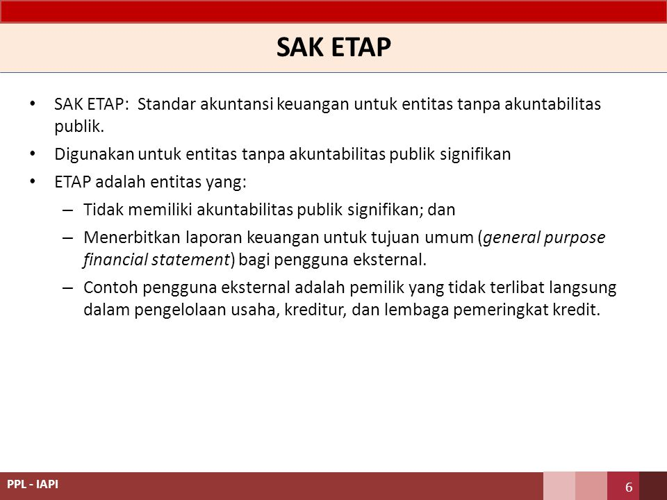 SAK ETAP SAK ETAP: Standar akuntansi keuangan untuk entitas tanpa akuntabilitas publik.