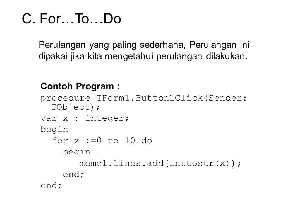 C. For…To…Do Perulangan yang paling sederhana, Perulangan ini dipakai jika kita mengetahui perulangan dilakukan.