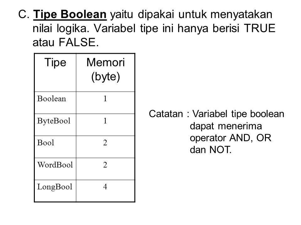 C. Tipe Boolean yaitu dipakai untuk menyatakan nilai logika