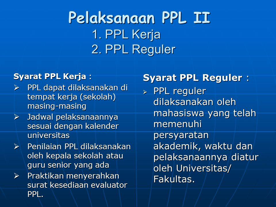Pelaksanaan PPL II 1. PPL Kerja 2. PPL Reguler