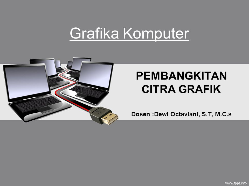 PEMBANGKITAN CITRA GRAFIK Dosen :Dewi Octaviani, S.T, M.C.s