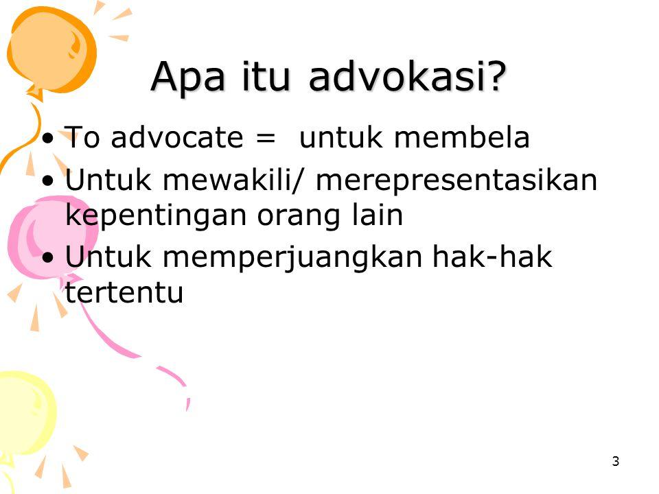 Apa itu advokasi To advocate = untuk membela