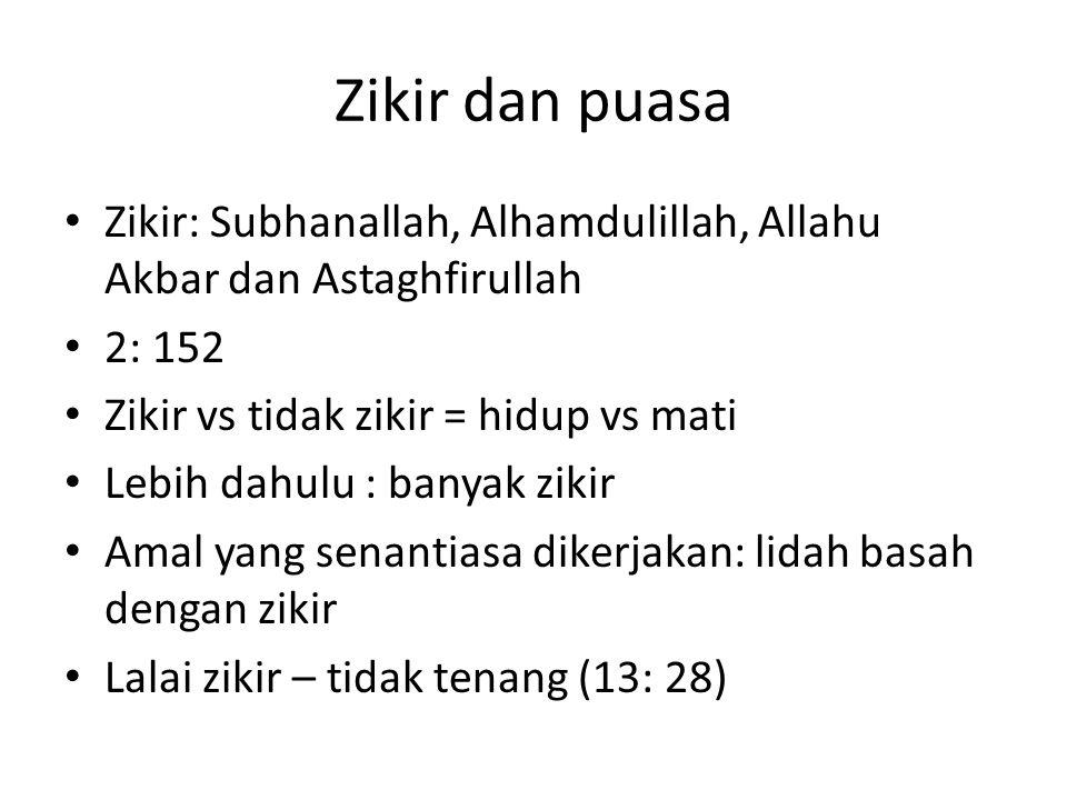 Zikir dan puasa Zikir: Subhanallah, Alhamdulillah, Allahu Akbar dan Astaghfirullah. 2: 152. Zikir vs tidak zikir = hidup vs mati.