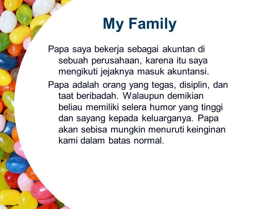 My Family Papa saya bekerja sebagai akuntan di sebuah perusahaan, karena itu saya mengikuti jejaknya masuk akuntansi.