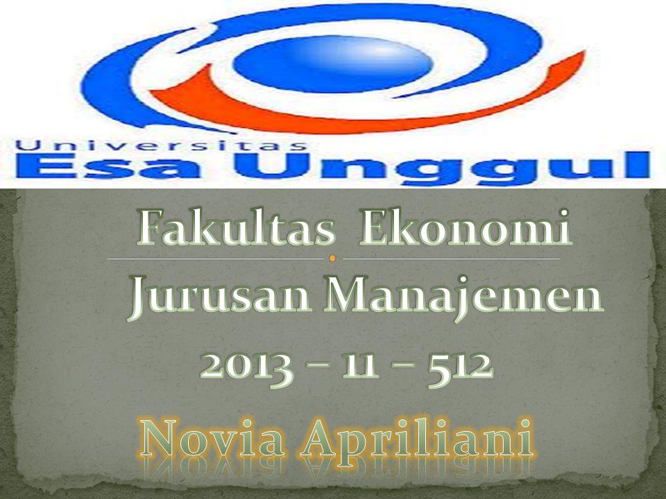 Fakultas Ekonomi Jurusan Manajemen 2013 – 11 – 512 Novia Apriliani