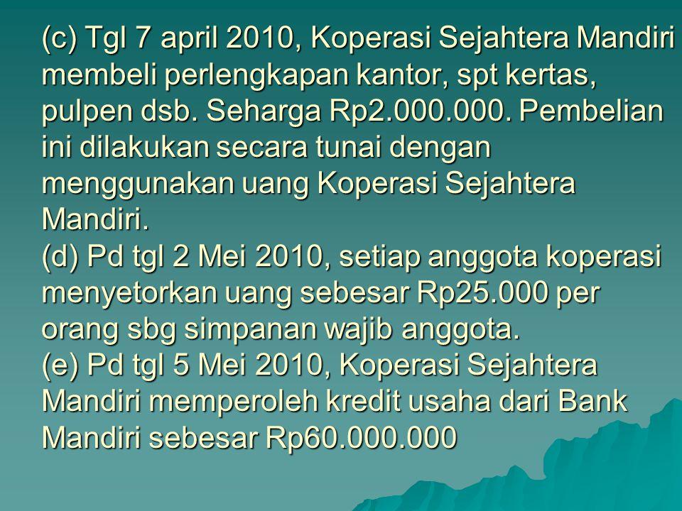 (c) Tgl 7 april 2010, Koperasi Sejahtera Mandiri membeli perlengkapan kantor, spt kertas, pulpen dsb.