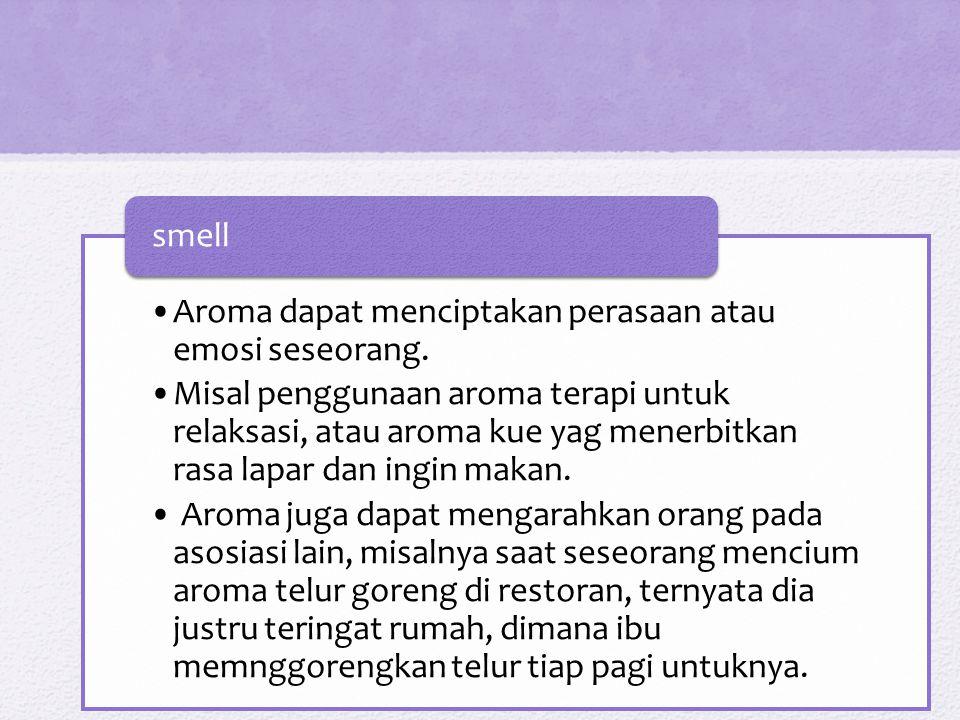 smell Aroma dapat menciptakan perasaan atau emosi seseorang.