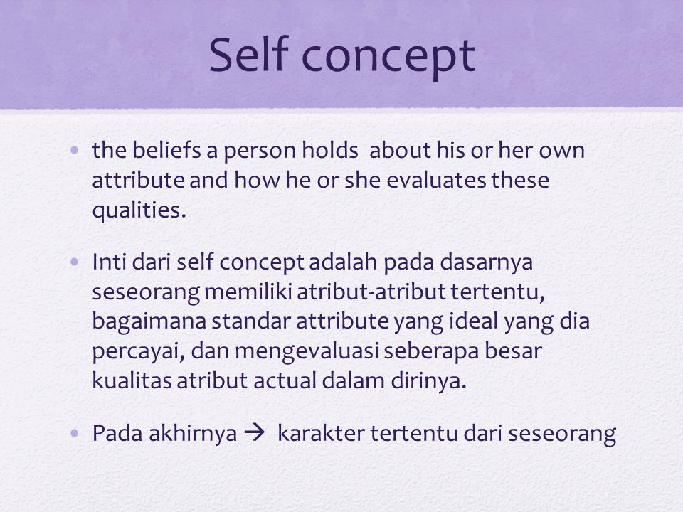 Self concept the beliefs a person holds about his or her own attribute and how he or she evaluates these qualities.