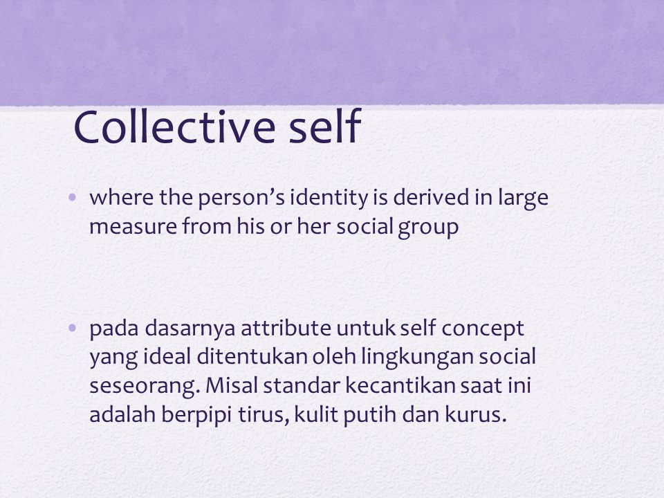 Collective self where the person's identity is derived in large measure from his or her social group.