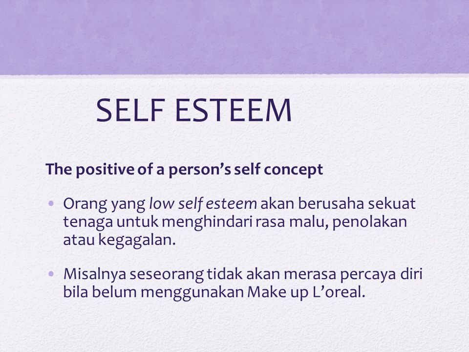 SELF ESTEEM The positive of a person's self concept