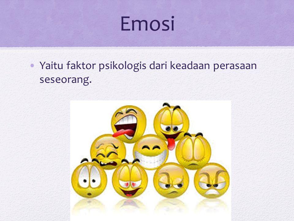Emosi Yaitu faktor psikologis dari keadaan perasaan seseorang.
