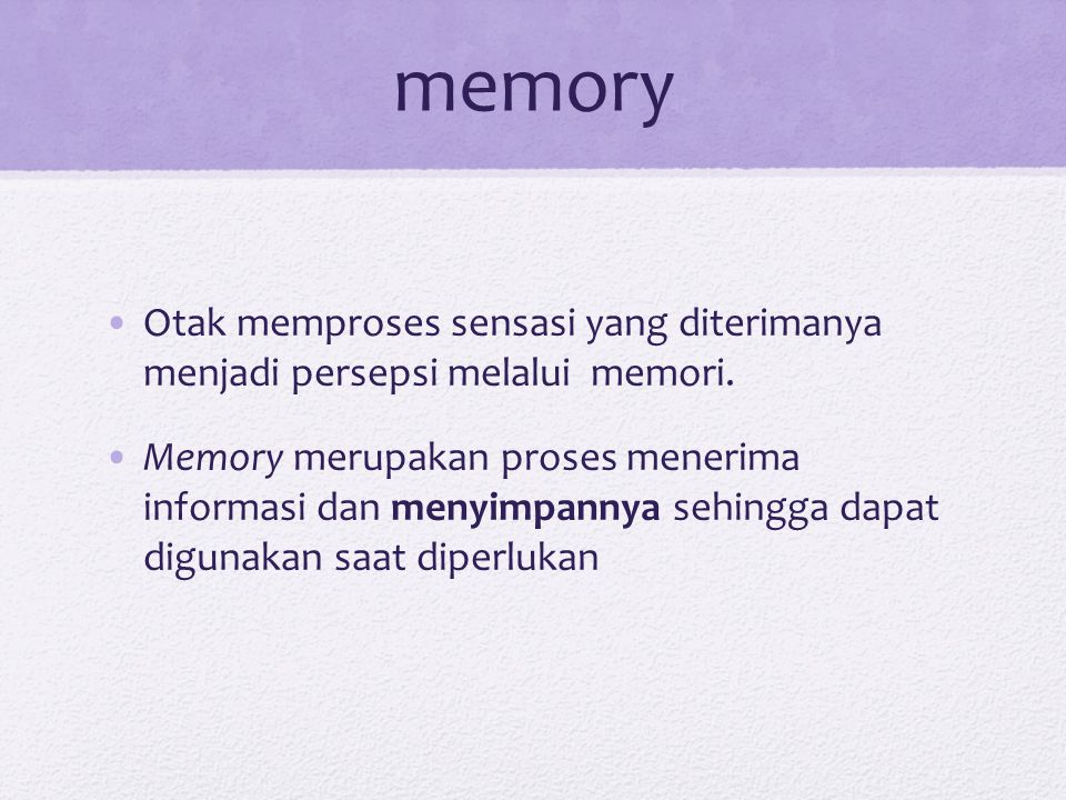 memory Otak memproses sensasi yang diterimanya menjadi persepsi melalui memori.