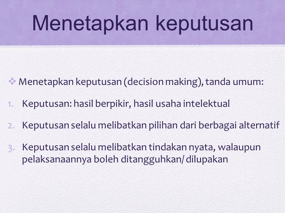 Menetapkan keputusan Menetapkan keputusan (decision making), tanda umum: Keputusan: hasil berpikir, hasil usaha intelektual.