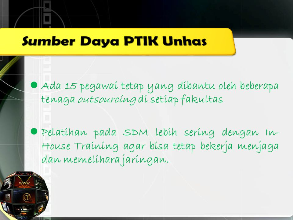 Sumber Daya PTIK Unhas Ada 15 pegawai tetap yang dibantu oleh beberapa tenaga outsourcing di setiap fakultas.