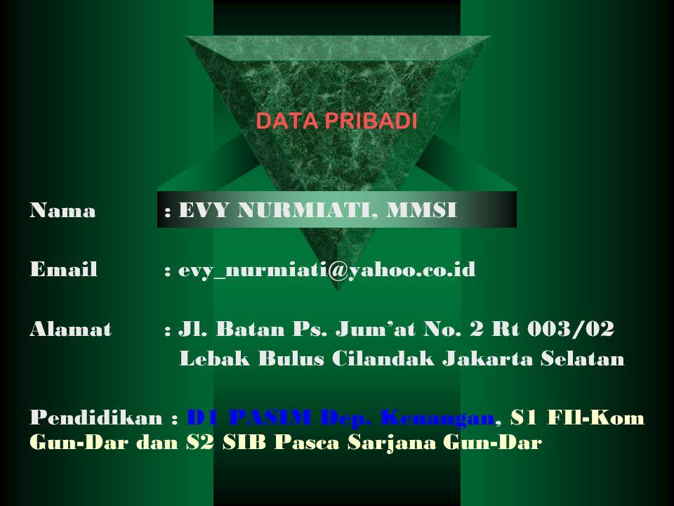 DATA PRIBADI Nama : EVY NURMIATI, MMSI. Email : evy_nurmiati@yahoo.co.id. Alamat : Jl. Batan Ps. Jum'at No. 2 Rt 003/02.