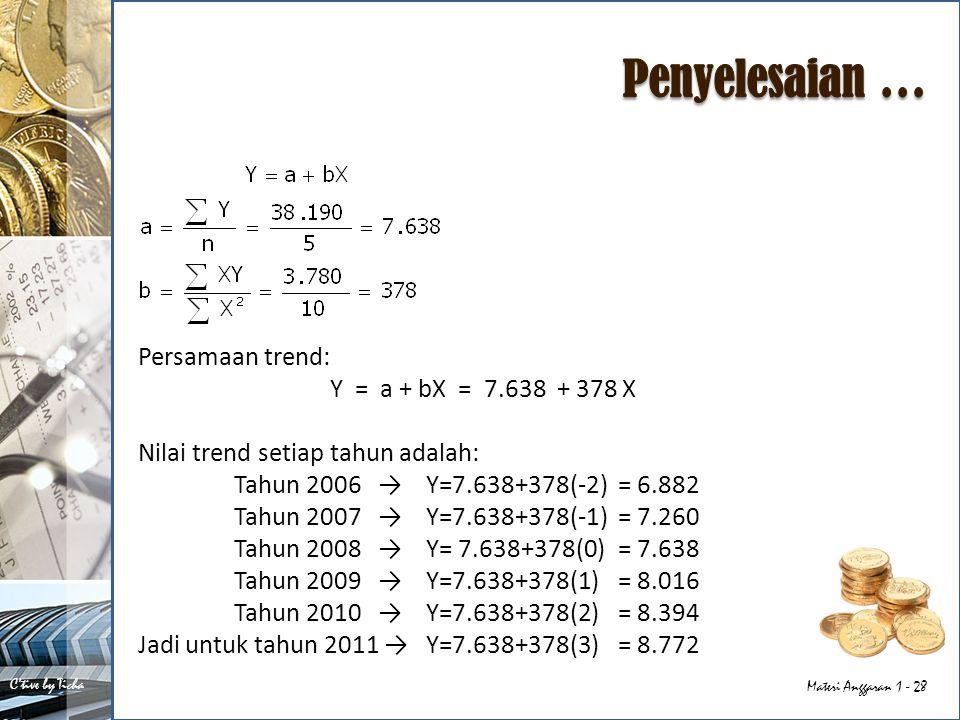 Penyelesaian … Persamaan trend: Y = a + bX = 7.638 + 378 X