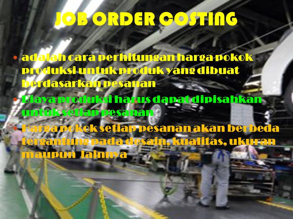 JOB ORDER COSTING adalah cara perhitungan harga pokok produksi untuk produk yang dibuat berdasarkan pesanan.