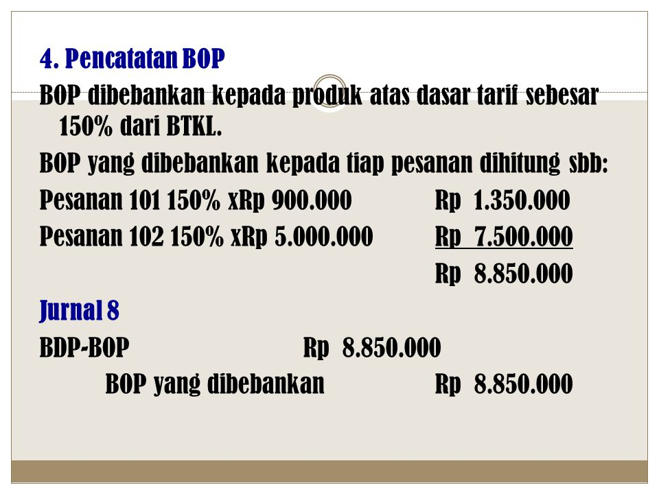 4. Pencatatan BOP BOP dibebankan kepada produk atas dasar tarif sebesar 150% dari BTKL.