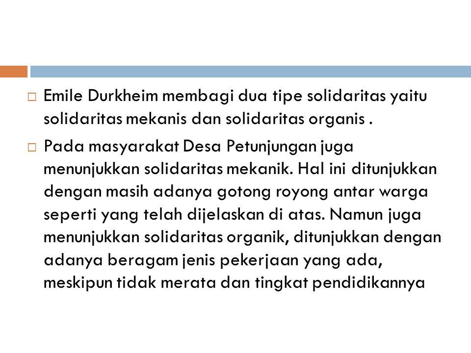 Emile Durkheim membagi dua tipe solidaritas yaitu solidaritas mekanis dan solidaritas organis .