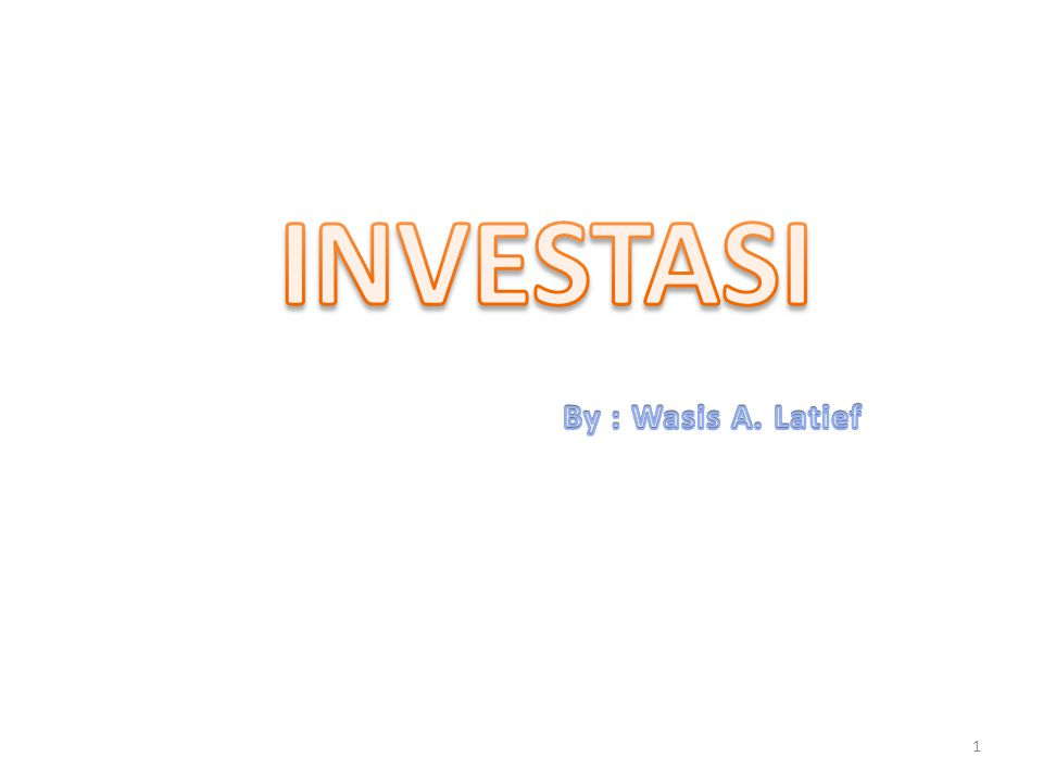 INVESTASI By : Wasis A. Latief
