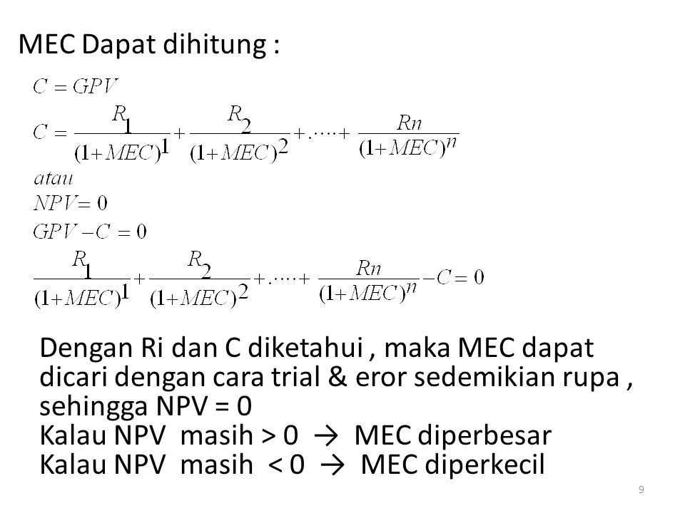 MEC Dapat dihitung : Dengan Ri dan C diketahui , maka MEC dapat dicari dengan cara trial & eror sedemikian rupa , sehingga NPV = 0.
