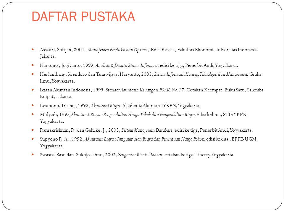 DAFTAR PUSTAKA Assauri, Softjan, 2004 , Manajemen Produksi dan Operasi, Edisi Revisi , Fakultas Ekonomi Universitas Indonesia, Jakarta.