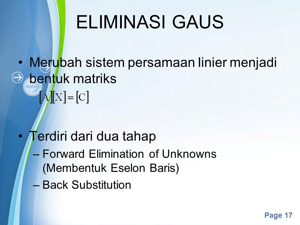 ELIMINASI GAUS Merubah sistem persamaan linier menjadi bentuk matriks