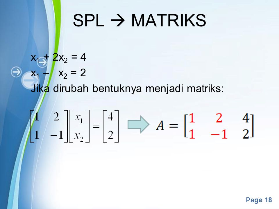 SPL  MATRIKS x1 + 2x2 = 4 x1 – x2 = 2 Jika dirubah bentuknya menjadi matriks: