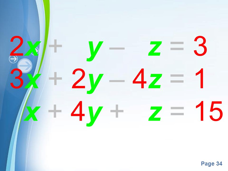2x + y – z = 3 3x + 2y – 4z = 1 x + 4y + z = 15