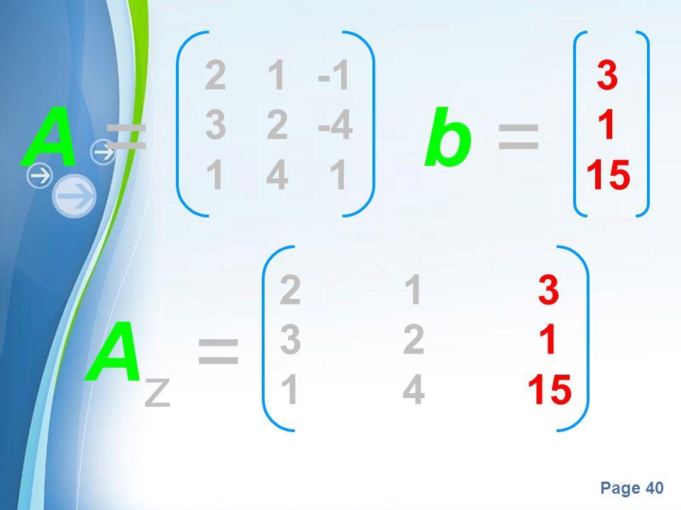 2 1 -1 3 2 -4 1 4 1 3 1 15 A = b = 2 1 3 3 2 1 1 4 15 Az =