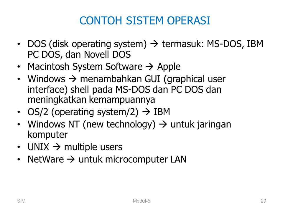 CONTOH SISTEM OPERASI DOS (disk operating system)  termasuk: MS-DOS, IBM PC DOS, dan Novell DOS. Macintosh System Software  Apple.